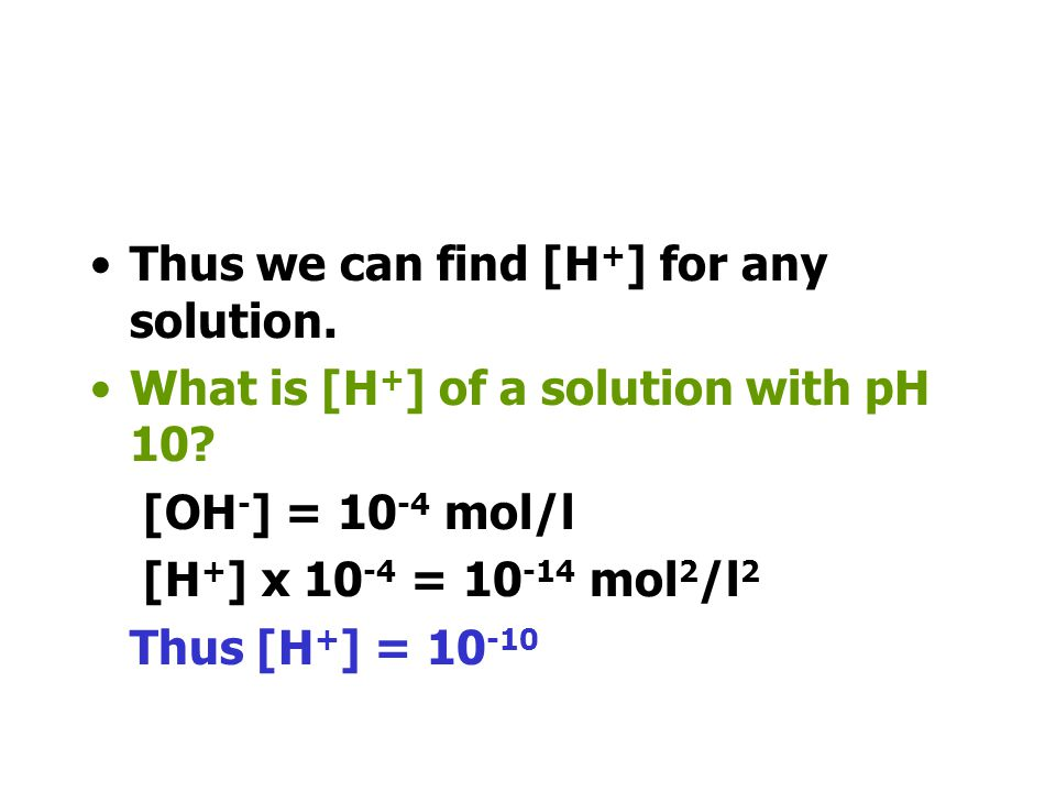 Thus we can find [H+] for any solution.